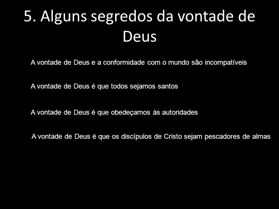 5. Alguns segredos da vontade de Deus A vontade de Deus e a conformidade com o mundo são incompatíveis A vontade de Deus é que todos sejamos santos A