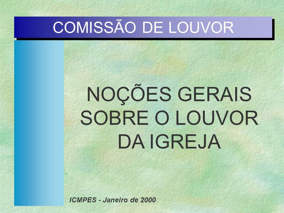 COMISSÃO DE LOUVOR NOÇÕES GERAIS SOBRE O LOUVOR DA IGREJA ICMPES - Janeiro de 2000