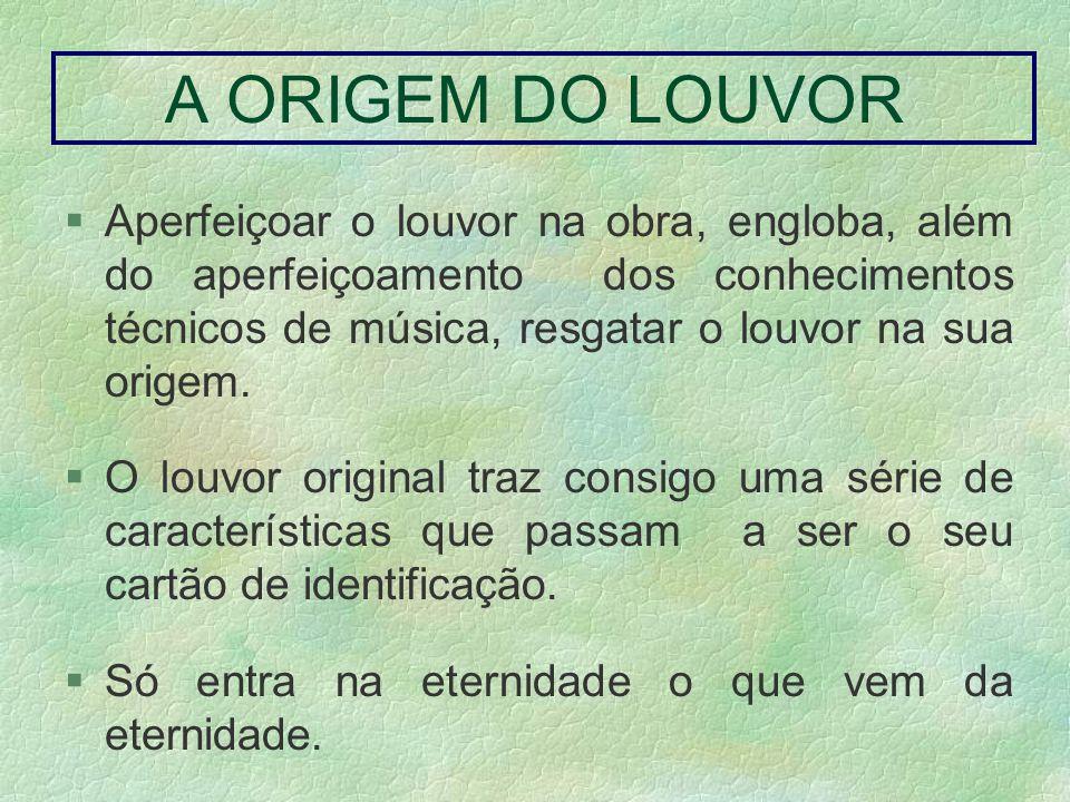 A atuação do louvor na sua origem O louvor expressa uma experiência de um servo, podendo ser pessoal ou para a igreja.
