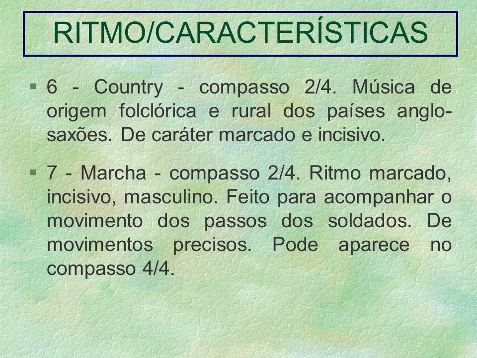 6 - Country - compasso 2/4. Música de origem folclórica e rural dos países anglo- saxões. De caráter marcado e incisivo. 7 - Marcha - compasso 2/4. Ri