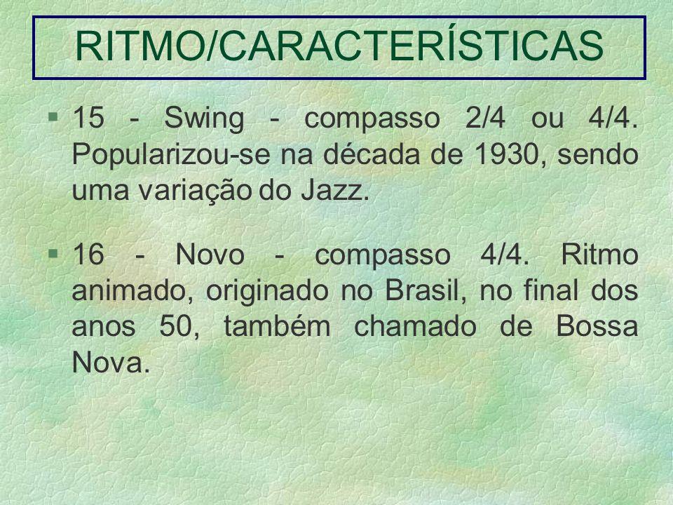 15 - Swing - compasso 2/4 ou 4/4. Popularizou-se na década de 1930, sendo uma variação do Jazz. 16 - Novo - compasso 4/4. Ritmo animado, originado no