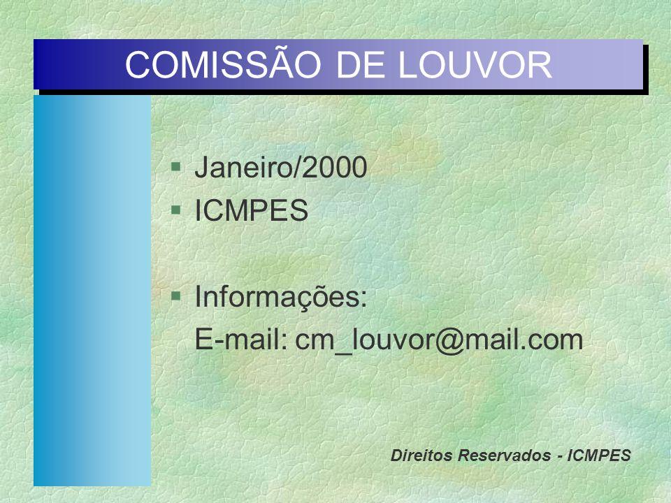 Janeiro/2000 ICMPES Informações: E-mail: cm_louvor@mail.com COMISSÃO DE LOUVOR Direitos Reservados - ICMPES