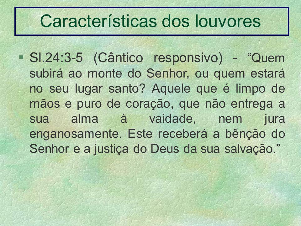 Sl.24:3-5 (Cântico responsivo) - Quem subirá ao monte do Senhor, ou quem estará no seu lugar santo? Aquele que é limpo de mãos e puro de coração, que