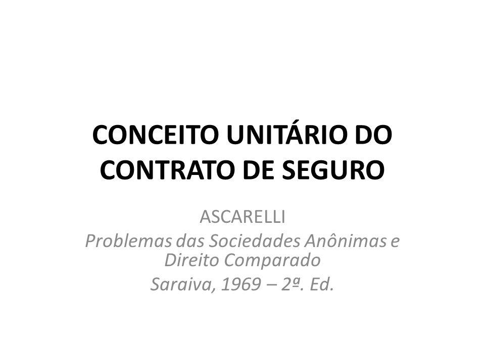 CONCEITO UNITÁRIO DO CONTRATO DE SEGURO ASCARELLI Problemas das Sociedades Anônimas e Direito Comparado Saraiva, 1969 – 2ª. Ed.