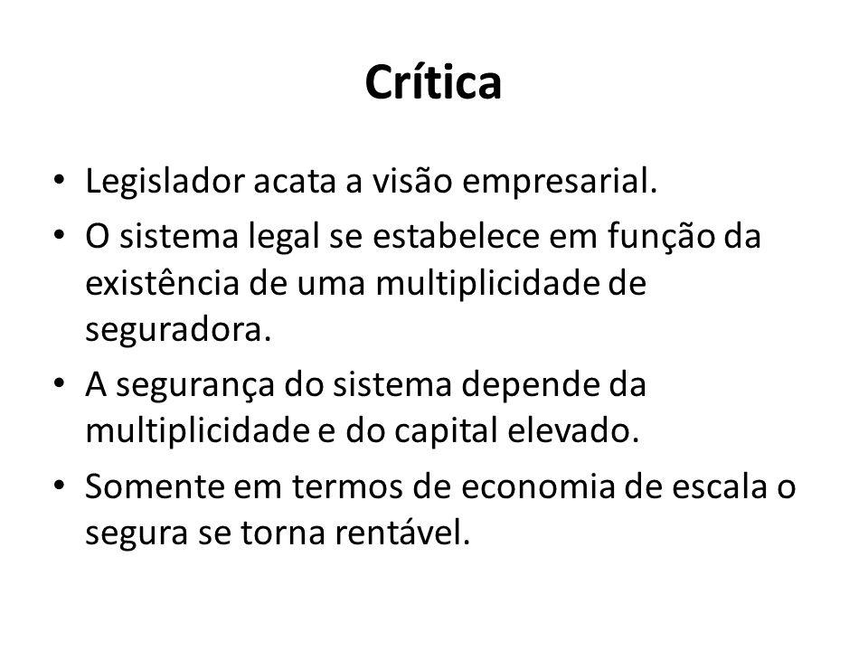 Crítica Legislador acata a visão empresarial. O sistema legal se estabelece em função da existência de uma multiplicidade de seguradora. A segurança d