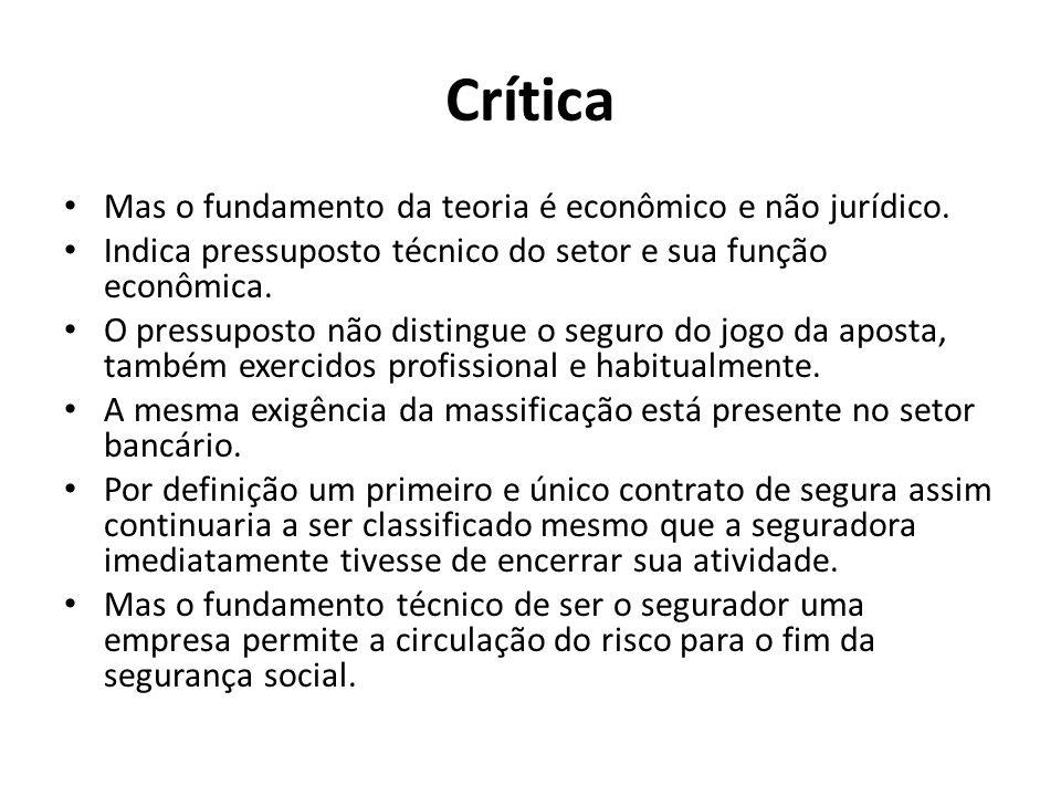 Crítica Mas o fundamento da teoria é econômico e não jurídico. Indica pressuposto técnico do setor e sua função econômica. O pressuposto não distingue