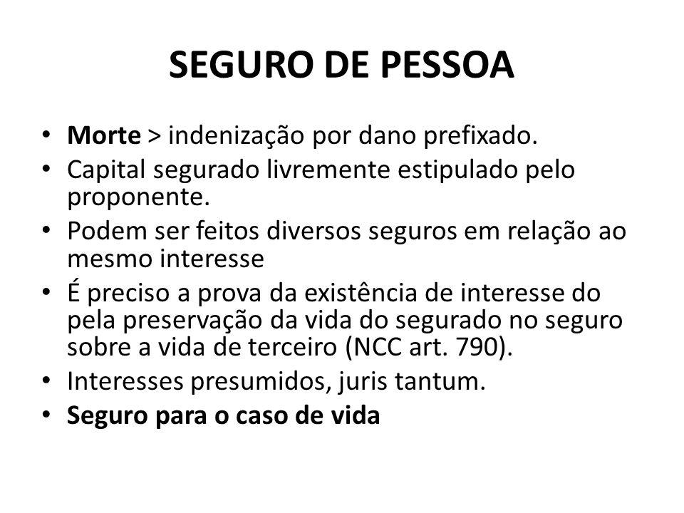 SEGURO DE PESSOA Morte > indenização por dano prefixado. Capital segurado livremente estipulado pelo proponente. Podem ser feitos diversos seguros em