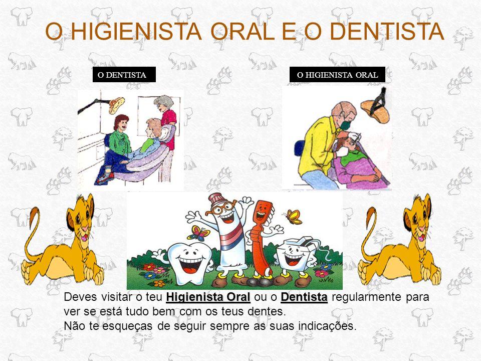 O HIGIENISTA ORAL E O DENTISTA O HIGIENISTA ORALO DENTISTA Higienista OralDentista Deves visitar o teu Higienista Oral ou o Dentista regularmente para ver se está tudo bem com os teus dentes.