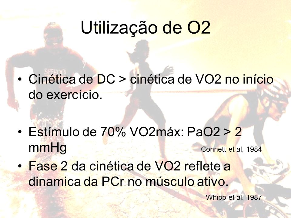 Utilização de O2 Cinética de DC > cinética de VO2 no início do exercício. Estímulo de 70% VO2máx: PaO2 > 2 mmHg Fase 2 da cinética de VO2 reflete a di