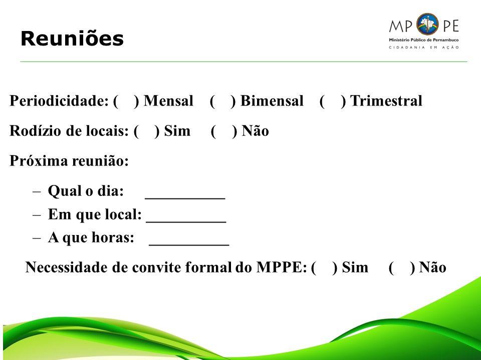 Reuniões Periodicidade: ( ) Mensal ( ) Bimensal ( ) Trimestral Rodízio de locais: ( ) Sim ( ) Não Próxima reunião: –Qual o dia: __________ –Em que loc