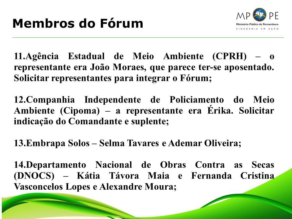 Membros do Fórum 11.Agência Estadual de Meio Ambiente (CPRH) – o representante era João Moraes, que parece ter-se aposentado. Solicitar representantes