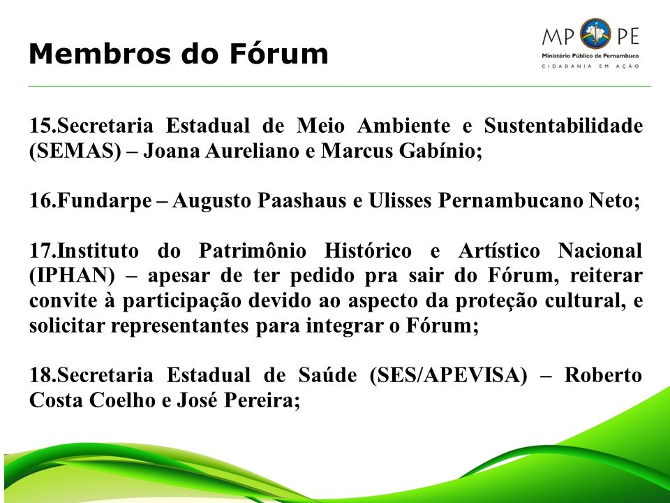 Membros do Fórum 15.Secretaria Estadual de Meio Ambiente e Sustentabilidade (SEMAS) – Joana Aureliano e Marcus Gabínio; 16.Fundarpe – Augusto Paashaus