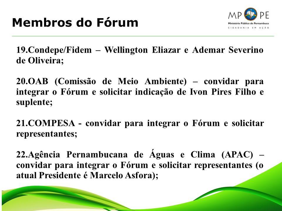 Membros do Fórum 19.Condepe/Fidem – Wellington Eliazar e Ademar Severino de Oliveira; 20.OAB (Comissão de Meio Ambiente) – convidar para integrar o Fó
