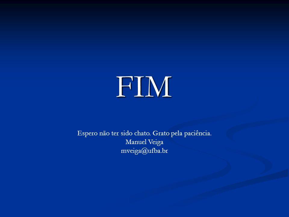 FIM Espero não ter sido chato. Grato pela paciência. Manuel Veiga mveiga@ufba.br