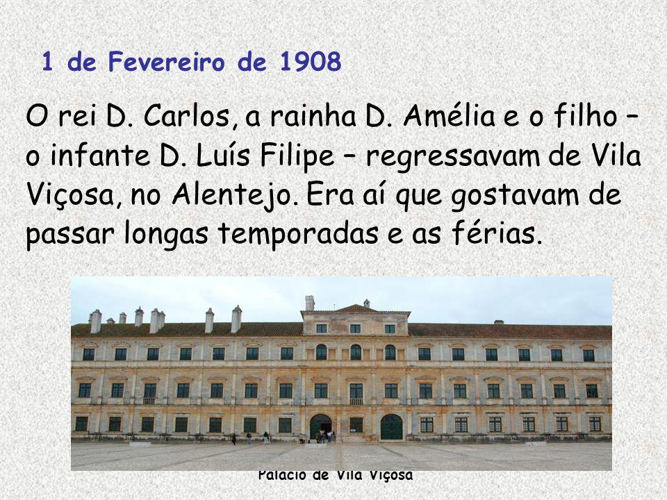 1 de Fevereiro de 1908 O rei D. Carlos, a rainha D. Amélia e o filho – o infante D. Luís Filipe – regressavam de Vila Viçosa, no Alentejo. Era aí que