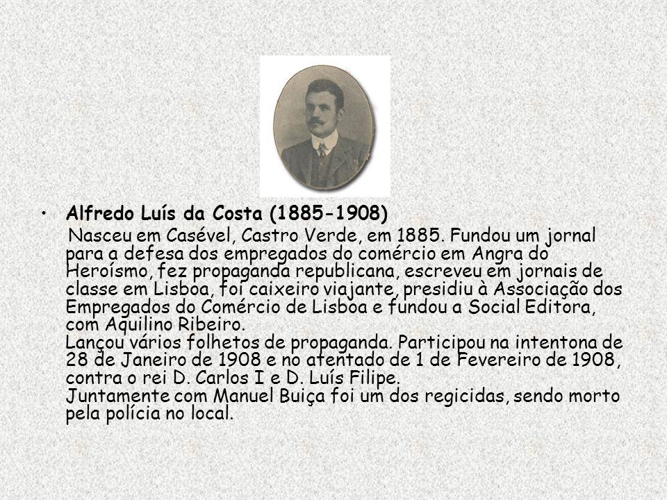 Alfredo Luís da Costa (1885-1908) Nasceu em Casével, Castro Verde, em 1885. Fundou um jornal para a defesa dos empregados do comércio em Angra do Hero