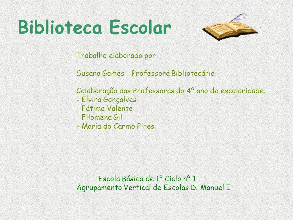 Biblioteca Escolar Trabalho elaborado por: Susana Gomes - Professora Bibliotecária Colaboração das Professoras do 4º ano de escolaridade: - Elvira Gon