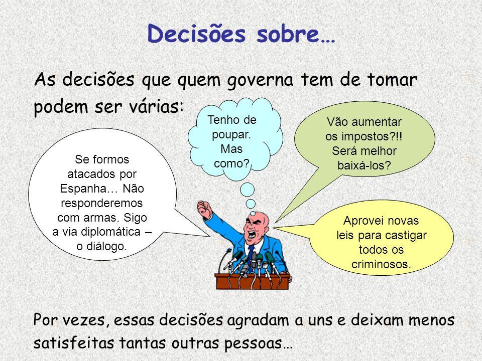 Decisões sobre… As decisões que quem governa tem de tomar podem ser várias: Por vezes, essas decisões agradam a uns e deixam menos satisfeitas tantas