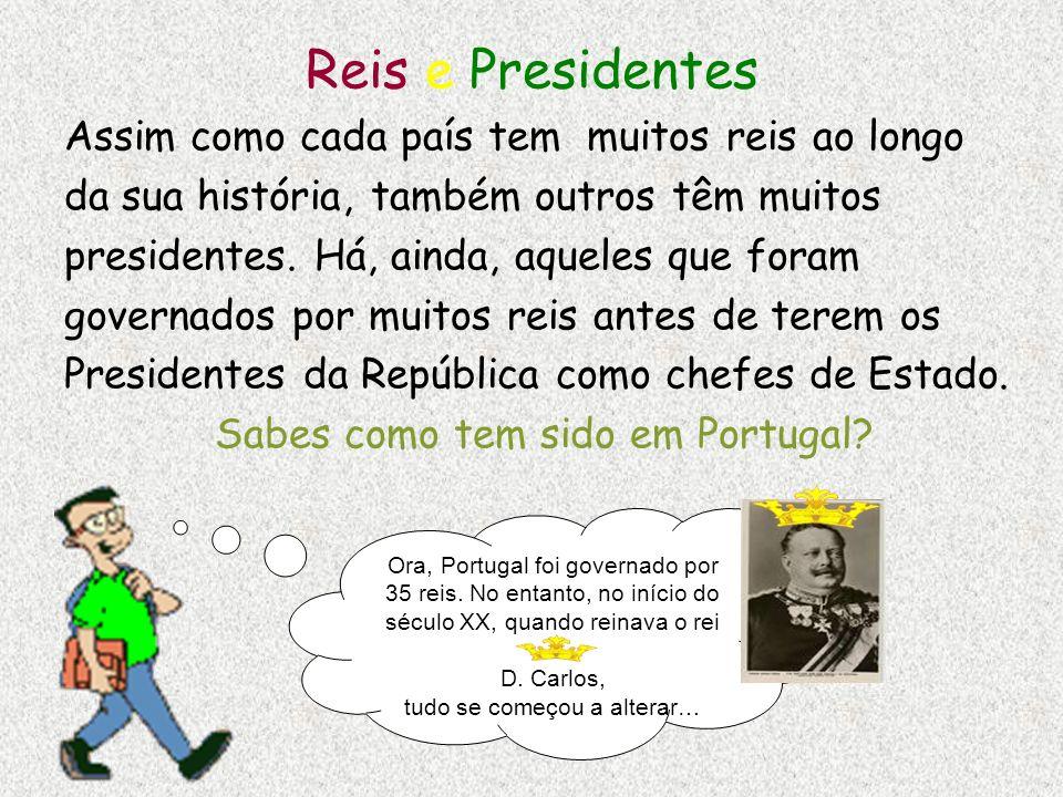 Reis e Presidentes Assim como cada país tem muitos reis ao longo da sua história, também outros têm muitos presidentes. Há, ainda, aqueles que foram g