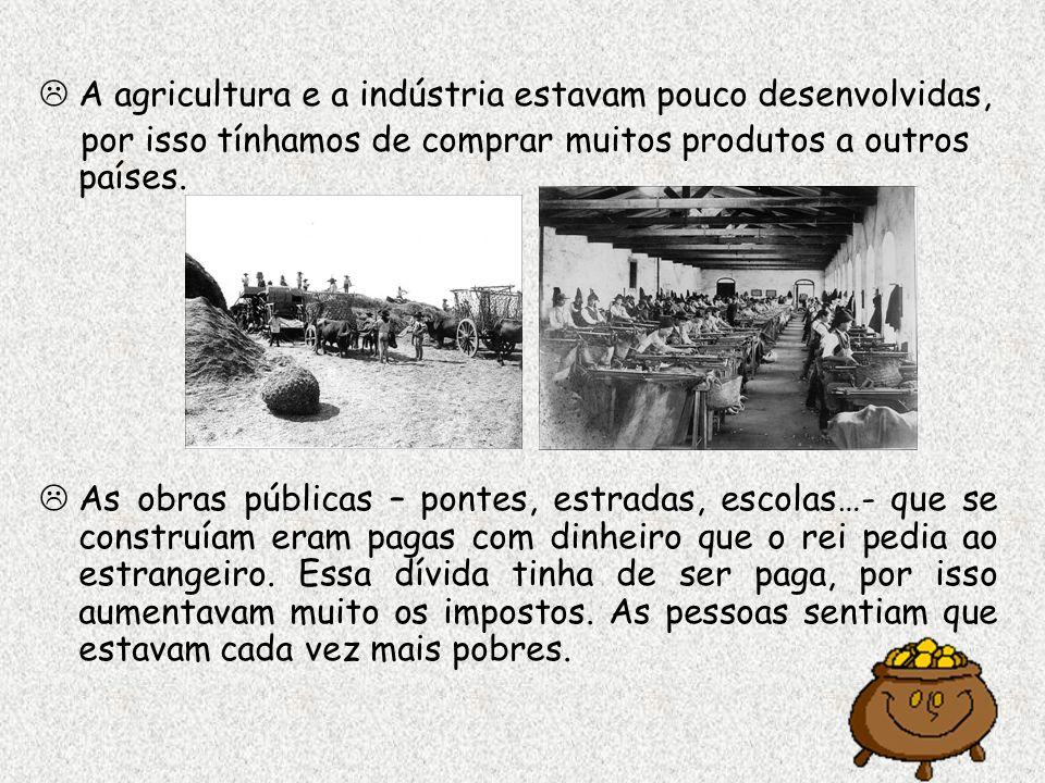 A agricultura e a indústria estavam pouco desenvolvidas, por isso tínhamos de comprar muitos produtos a outros países. As obras públicas – pontes, est
