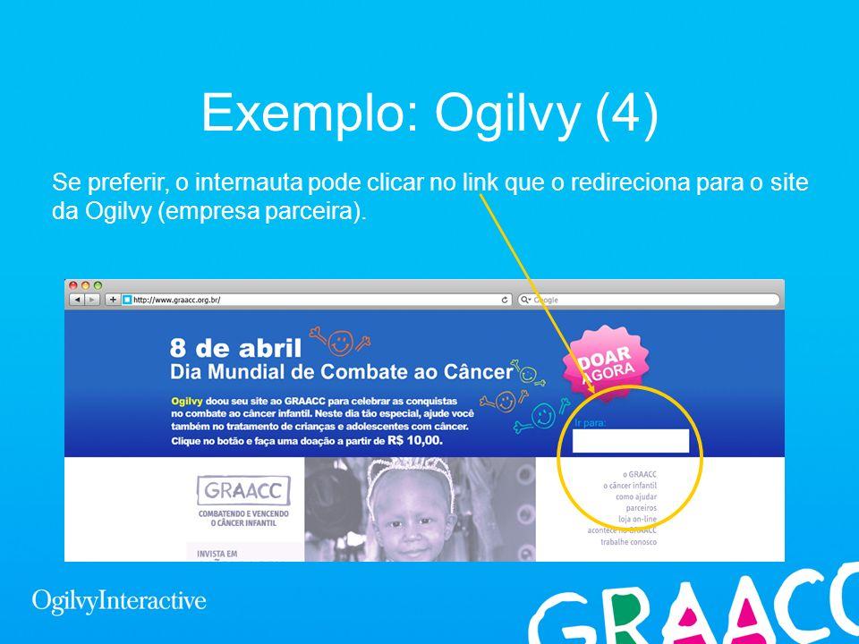Exemplo: Ogilvy (4) Se preferir, o internauta pode clicar no link que o redireciona para o site da Ogilvy (empresa parceira).