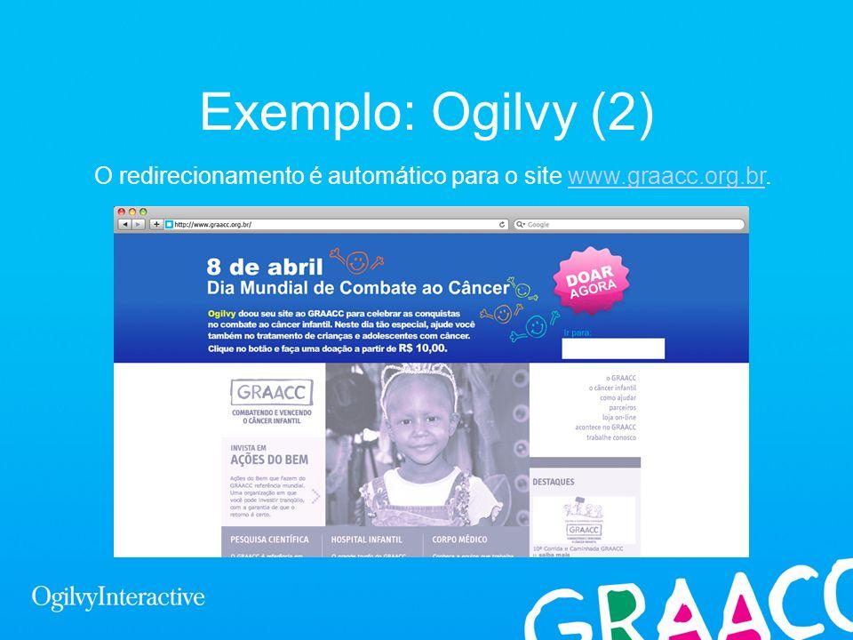 Exemplo: Ogilvy (2) O redirecionamento é automático para o site www.graacc.org.br.www.graacc.org.br