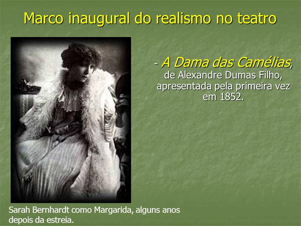 Marco inaugural do realismo no teatro - A Dama das Camélias, de Alexandre Dumas Filho, apresentada pela primeira vez em 1852. Sarah Bernhardt como Mar