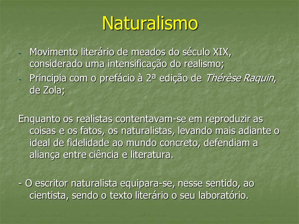 Naturalismo - Movimento literário de meados do século XIX, considerado uma intensificação do realismo; - Principia com o prefácio à 2ª edição de Thérè