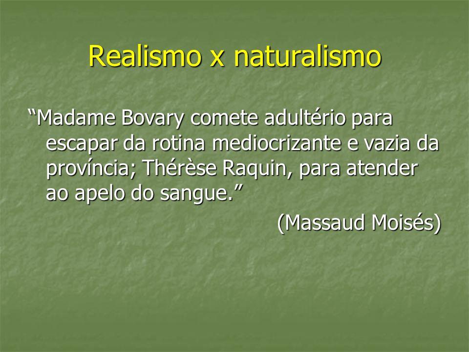 Realismo x naturalismo Madame Bovary comete adultério para escapar da rotina mediocrizante e vazia da província; Thérèse Raquin, para atender ao apelo
