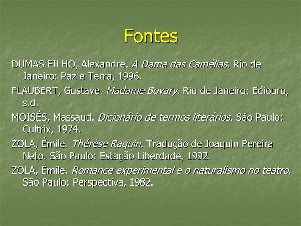 Fontes DUMAS FILHO, Alexandre. A Dama das Camélias. Rio de Janeiro: Paz e Terra, 1996. FLAUBERT, Gustave. Madame Bovary. Rio de Janeiro: Ediouro, s.d.