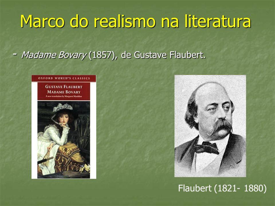 Marco do realismo na literatura - Madame Bovary (1857), de Gustave Flaubert. Flaubert (1821- 1880)