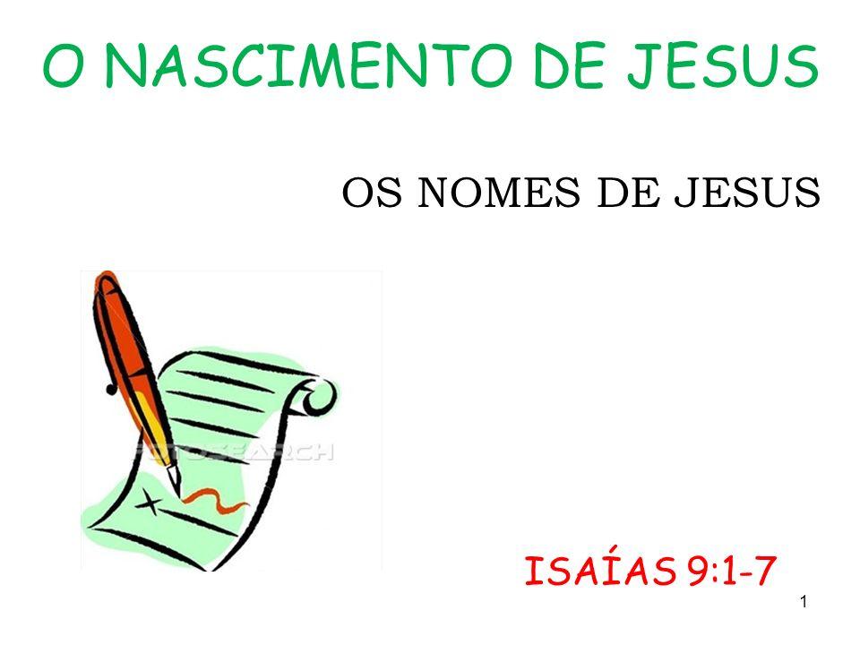 O NASCIMENTO DE JESUS OS NOMES DE JESUS ISAÍAS 9:1-7 1