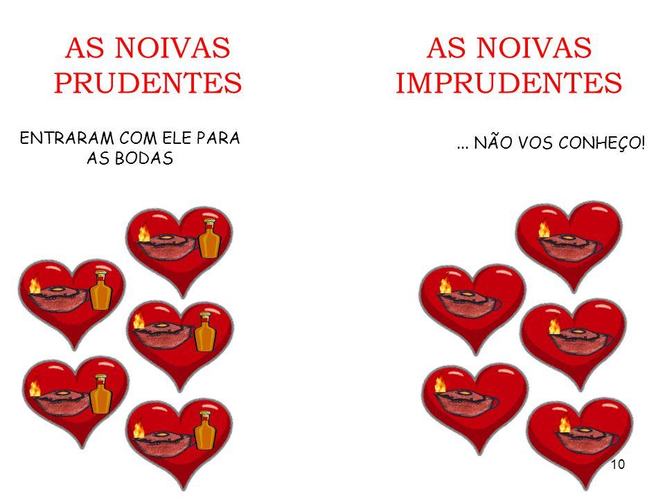 AS NOIVAS PRUDENTES AS NOIVAS IMPRUDENTES ENTRARAM COM ELE PARA AS BODAS... NÃO VOS CONHEÇO! 10