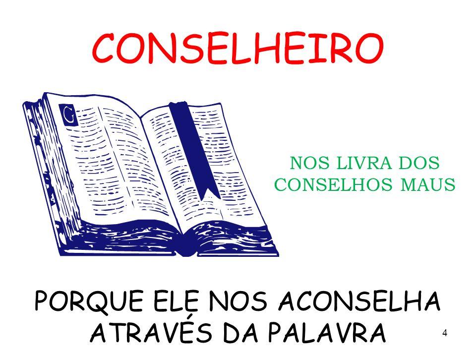 CONSELHEIRO PORQUE ELE NOS ACONSELHA ATRAVÉS DA PALAVRA NOS LIVRA DOS CONSELHOS MAUS 4