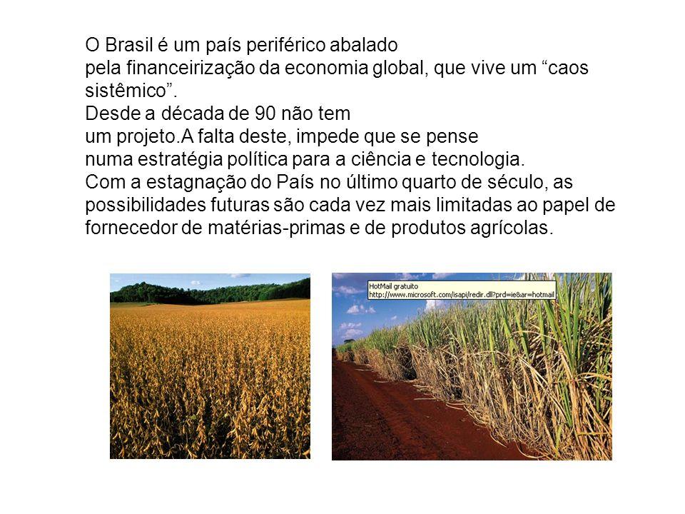 O Brasil é um país periférico abalado pela financeirização da economia global, que vive um caos sistêmico. Desde a década de 90 não tem um projeto.A f