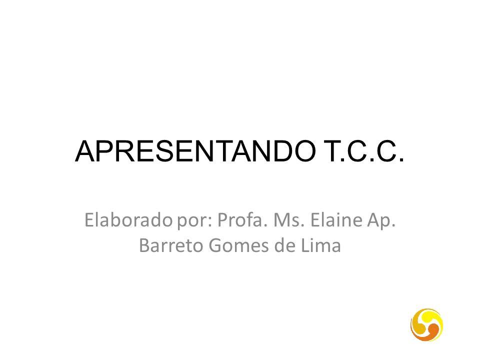 APRESENTANDO T.C.C. Elaborado por: Profa. Ms. Elaine Ap. Barreto Gomes de Lima