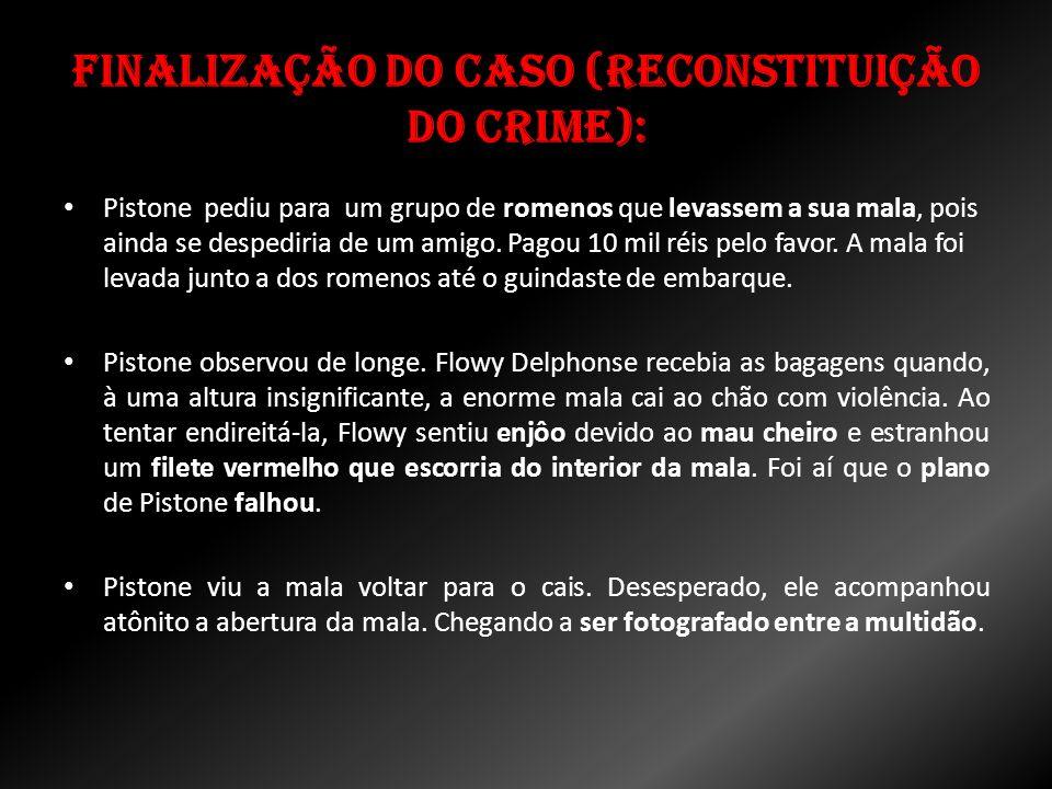 Finalização do caso (Reconstituição do Crime): Pistone pediu para um grupo de romenos que levassem a sua mala, pois ainda se despediria de um amigo. P