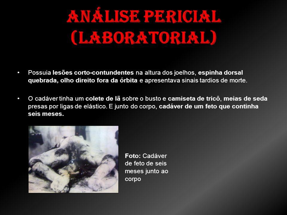 Análise Pericial (Laboratorial) O corpo foi encaminhado para o IML de Santos Possuia lesões corto-contundentes na altura dos joelhos, espinha dorsal q