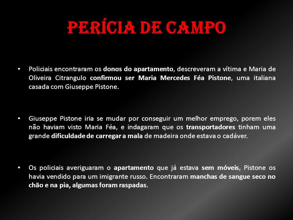 Perícia de Campo Policiais encontraram os donos do apartamento, descreveram a vítima e Maria de Oliveira Citrangulo confirmou ser Maria Mercedes Féa P