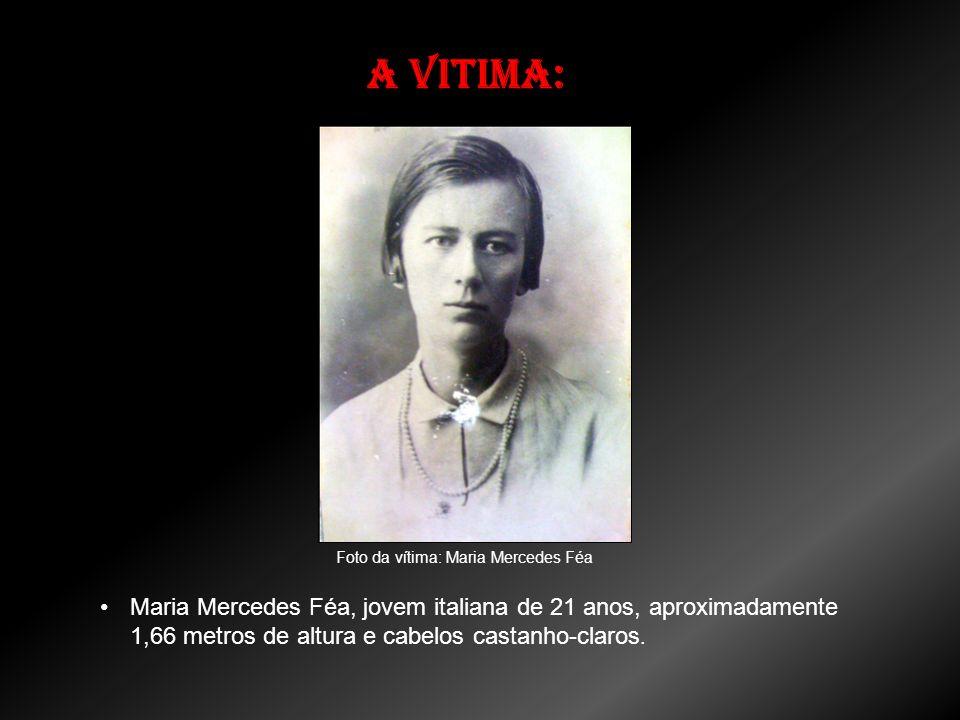 A vitima: Maria Mercedes Féa, jovem italiana de 21 anos, aproximadamente 1,66 metros de altura e cabelos castanho-claros. Foto da vítima: Maria Merced