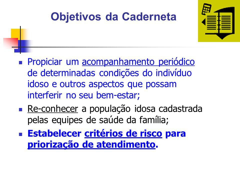 Objetivos da Caderneta Propiciar um acompanhamento periódico de determinadas condições do indivíduo idoso e outros aspectos que possam interferir no s
