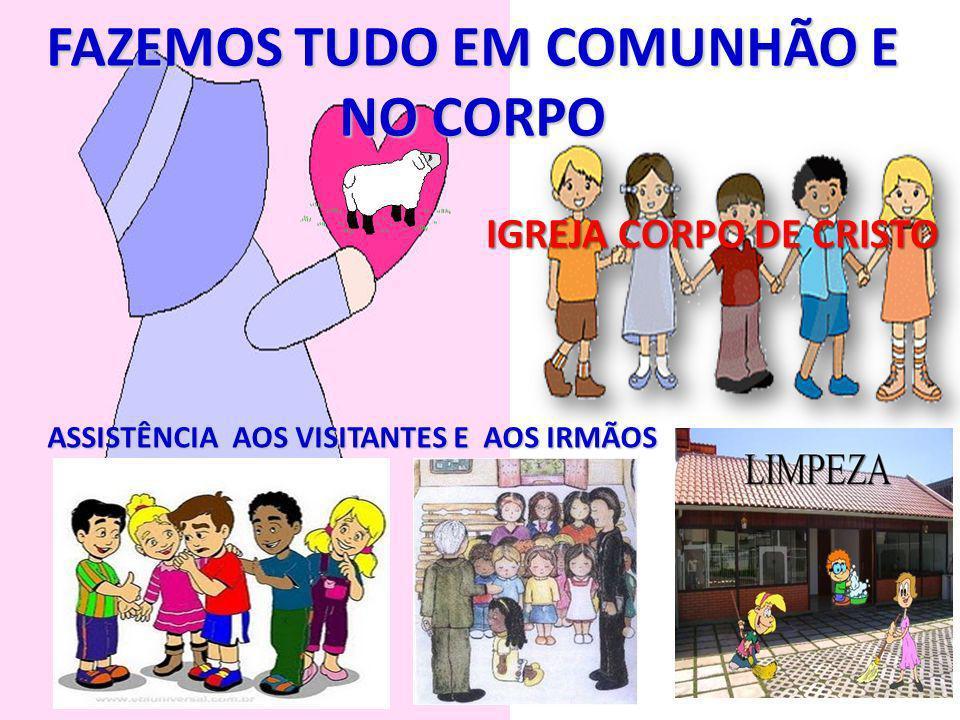 FAZEMOS TUDO EM COMUNHÃO E NO CORPO ASSISTÊNCIA AOS VISITANTES E AOS IRMÃOS IGREJA CORPO DE CRISTO