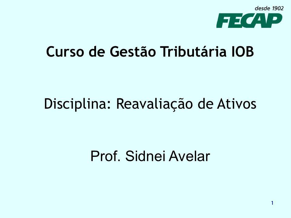 1 Curso de Gestão Tributária IOB Disciplina: Reavaliação de Ativos Prof. Sidnei Avelar