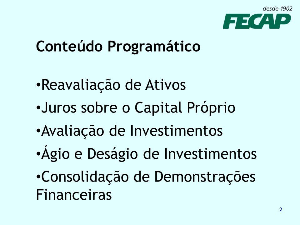2 Conteúdo Programático Reavaliação de Ativos Juros sobre o Capital Próprio Avaliação de Investimentos Ágio e Deságio de Investimentos Consolidação de