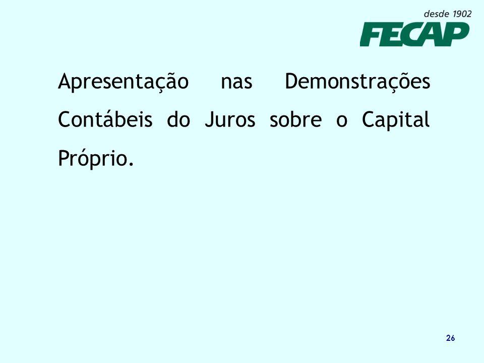 26 Apresentação nas Demonstrações Contábeis do Juros sobre o Capital Próprio.