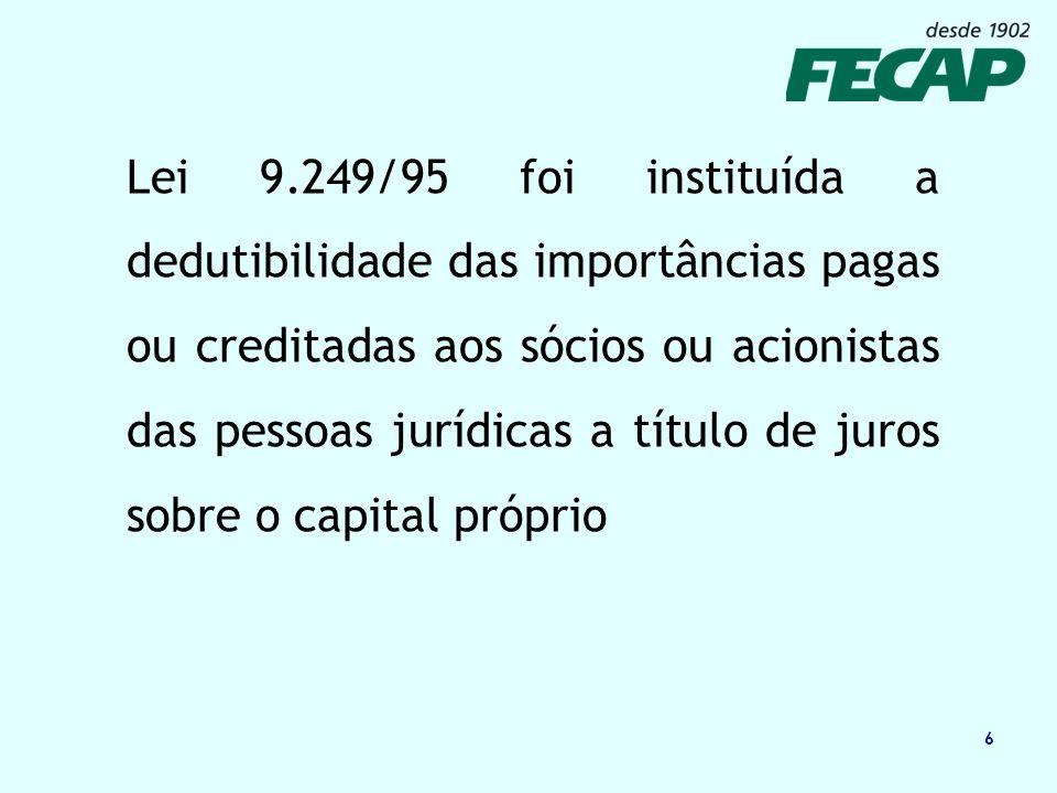 6 Lei 9.249/95 foi instituída a dedutibilidade das importâncias pagas ou creditadas aos sócios ou acionistas das pessoas jurídicas a título de juros s