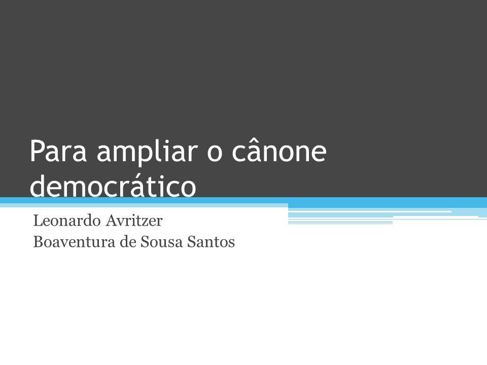 Para ampliar o cânone democrático Leonardo Avritzer Boaventura de Sousa Santos