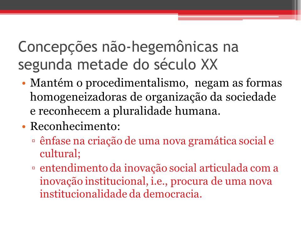 Concepções não-hegemônicas na segunda metade do século XX Mantém o procedimentalismo, negam as formas homogeneizadoras de organização da sociedade e r