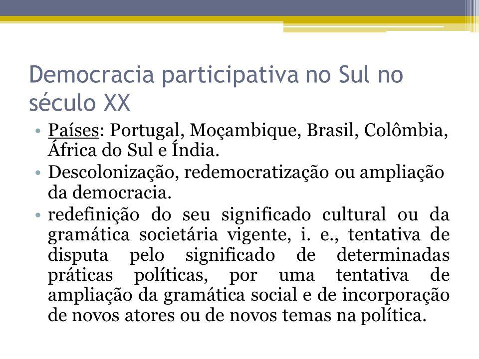 Democracia participativa no Sul no século XX Países: Portugal, Moçambique, Brasil, Colômbia, África do Sul e Índia. Descolonização, redemocratização o