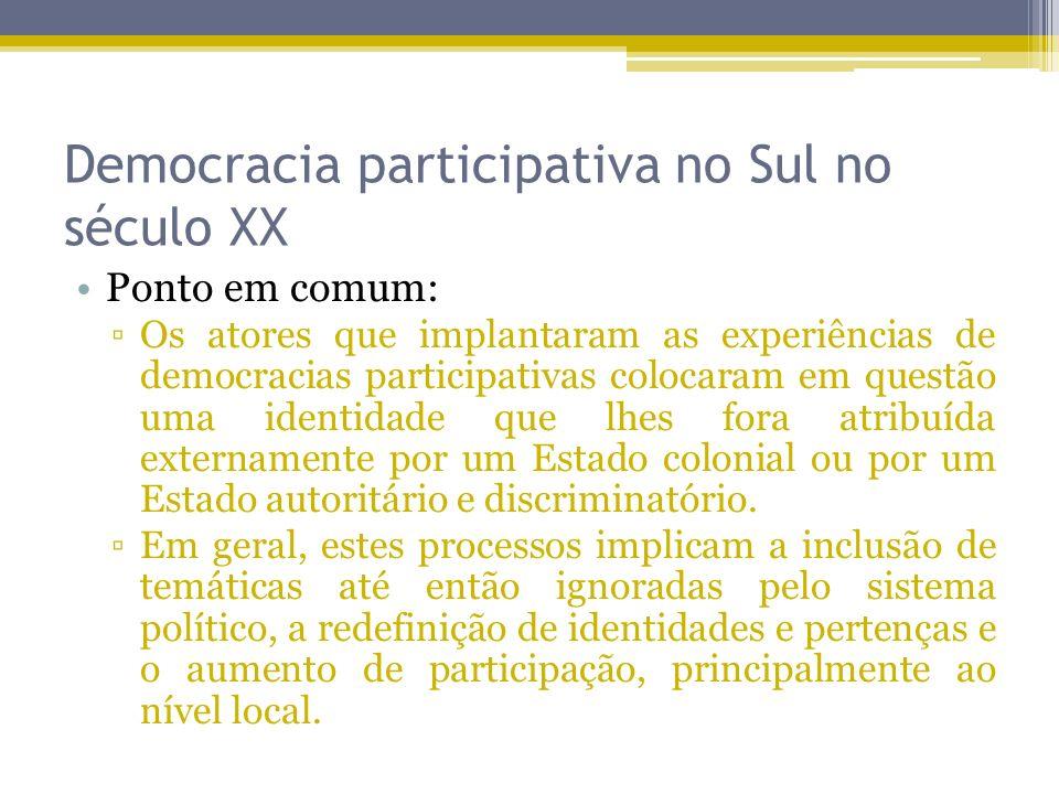 Democracia participativa no Sul no século XX Ponto em comum: Os atores que implantaram as experiências de democracias participativas colocaram em ques
